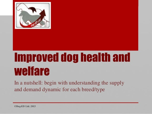 Improved dog health and welfare In a nutshell: begin with understanding the supply and demand dynamic for each breed/type ...