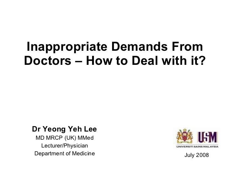 Inappropriate Demands From Doctors – How to Deal with it? Dr Yeong Yeh Lee MD MRCP (UK) MMed Lecturer/Physician Department...