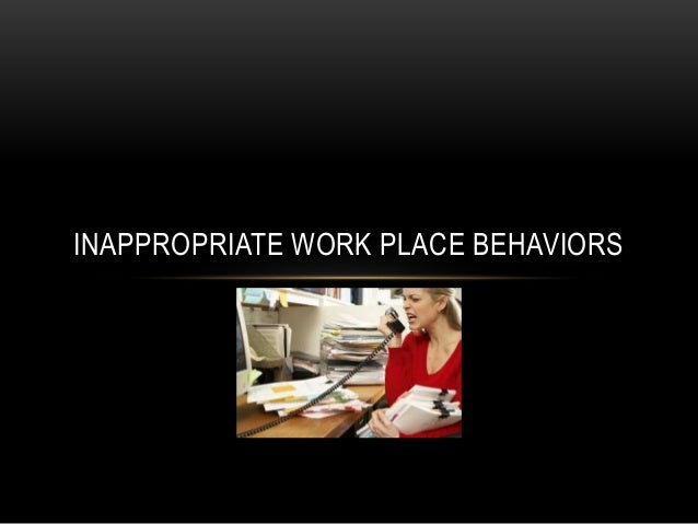 INAPPROPRIATE WORK PLACE BEHAVIORS