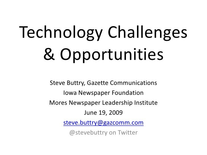 Technology Challenges& Opportunities<br />Steve Buttry, Gazette Communications<br />Iowa Newspaper Foundation<br />Mores N...