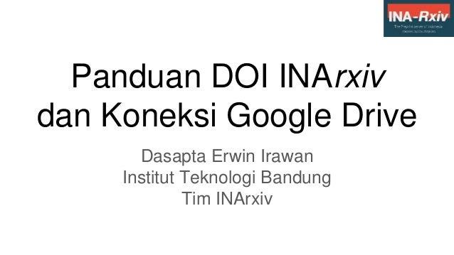 Panduan DOI INArxiv dan Koneksi Google Drive Dasapta Erwin Irawan Institut Teknologi Bandung Tim INArxiv