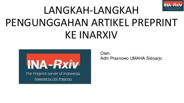 LANGKAH-LANGKAH PENGUNGGAHAN ARTIKEL PREPRINT KE INARXIV Oleh: Adhi Prasnowo UMAHA Sidoarjo