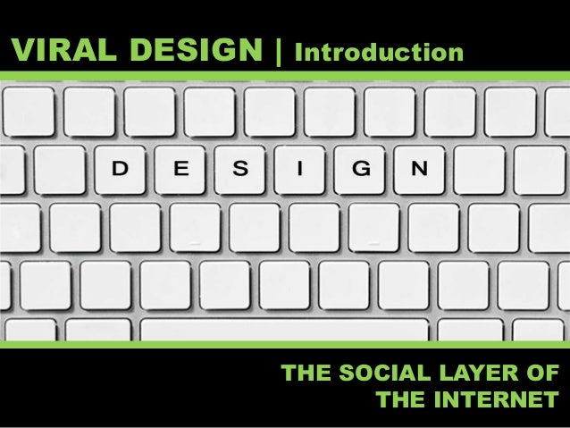 VIRAL DESIGN | Introduction THE SOCIAL LAYER OF THE INTERNET