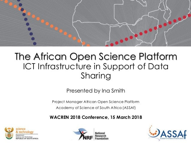 The African Open Science Platform ICT Infrastructure in Support of Data Sharing Presented by Ina Smith Project Manager Afr...