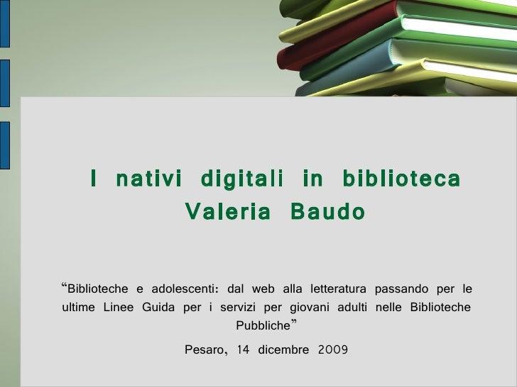 """I nativi digitali in biblioteca Valeria Baudo """" Biblioteche e adolescenti: dal web alla letteratura passando per le ultime..."""