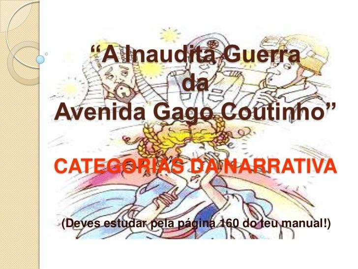 """""""A Inaudita Guerra da Avenida Gago Coutinho""""CATEGORIAS DA NARRATIVA<br />(Deves estudar pela página 160 do teu manual!)<br />"""