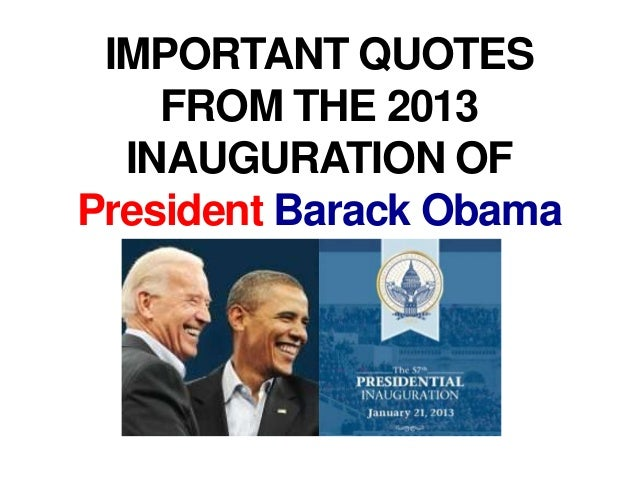 IMPORTANT QUOTES    FROM THE 2013  INAUGURATION OFPresident Barack Obama