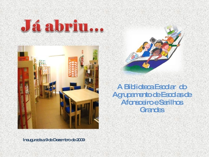 A Biblioteca Escolar  do Agrupamento de Escolas de Afonsoeiro e Sarilhos Grandes Inaugurada a 9 de Dezembro de 2009
