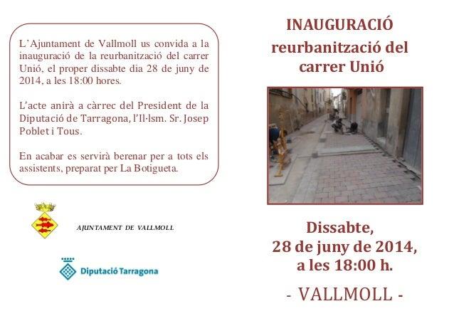 L'Ajuntament de Vallmoll us convida a la inauguració de la reurbanització del carrer Unió, el proper dissabte dia 28 de ju...