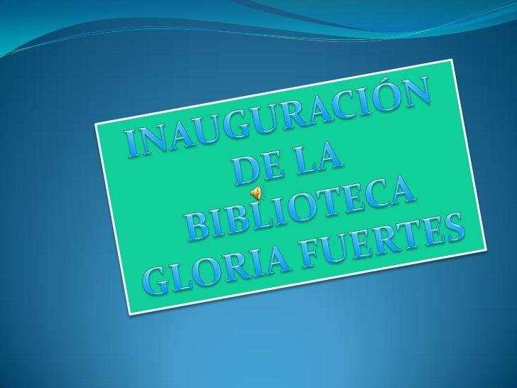 INAUGURACIÓN DE LA<br /> BIBLIOTECA <br />GLORIA FUERTES<br />