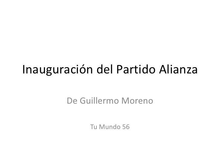 Inauguración del Partido Alianza<br />De Guillermo Moreno <br />Tu Mundo 56<br />