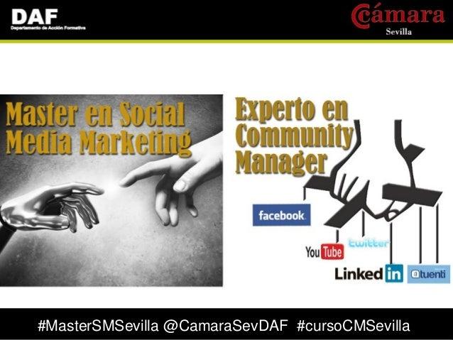 #MasterSMSevilla @CamaraSevDAF #cursoCMSevilla        #MasterSMSevilla @CamaraSevDAF #cursoCMSevilla