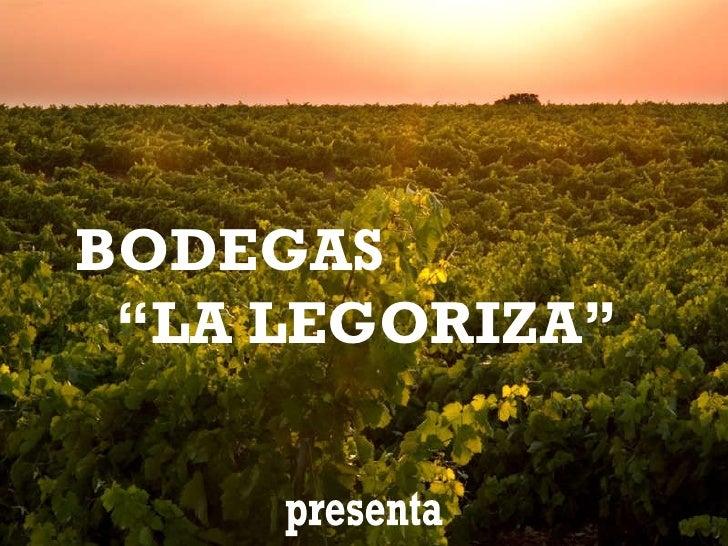 """BODEGAS  """"LA LEGORIZA"""" presenta"""