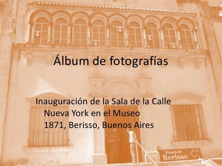 Álbum de fotografías<br />Inauguración de la Sala de la Calle Nueva York en el Museo 1871, Berisso, Buenos Aires<br />