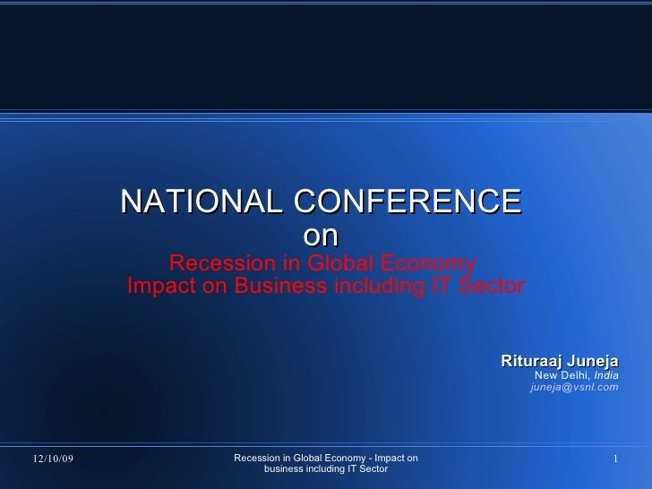 NATIONAL CONFERENCE  on  Recession in Global Economy  Impact on Business including IT Sector Rituraaj Juneja New Delhi,  I...