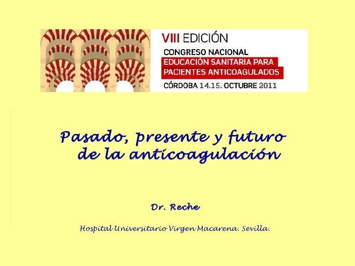 Pasado, presente y futuro  de la anticoagulación Dr. Reche Hospital Universitario Virgen Macarena. Sevilla.