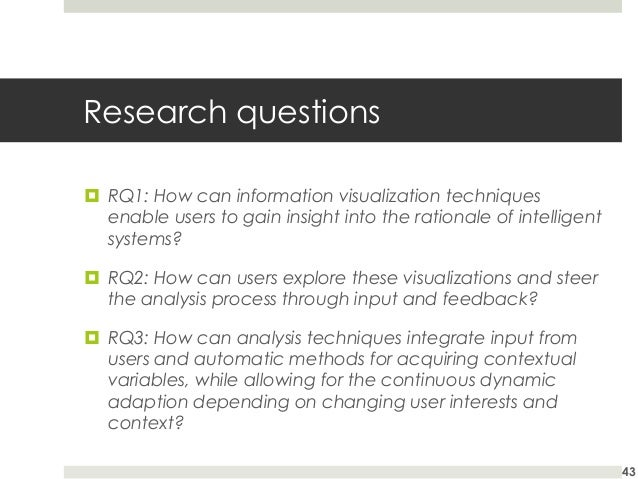 Research questions ¤ RQ1: How can information visualization techniques enable users to gain insight into the rationale o...