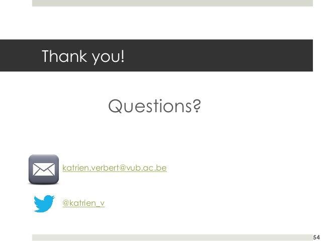 Thank you!  Questions?  katrien.verbert@vub.ac.be  @katrien_v  54