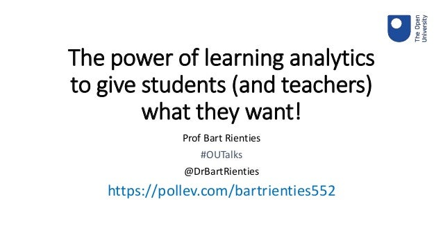 The power of learning analytics to give students (and teachers) what they want! Prof Bart Rienties #OUTalks @DrBartRientie...