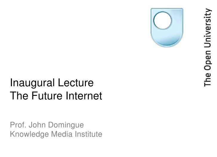 Inaugural LectureThe Future InternetProf. John DomingueKnowledge Media Institute