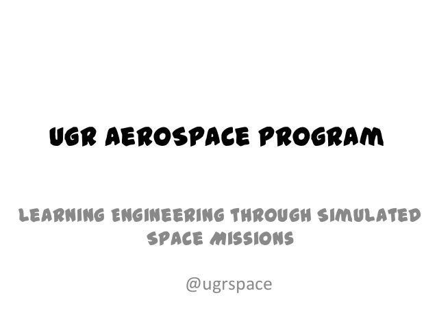 UGR AeroSpace Program Learning Engineering through Simulated Space Missions @ugrspace