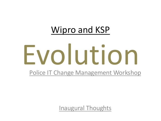 Wipro and KSP EvolutionPolice IT Change Management Workshop Inaugural Thoughts