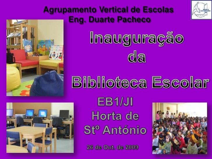Agrupamento Vertical de Escolas<br /> Eng. Duarte Pacheco<br />Inauguração<br />da<br />Biblioteca Escolar<br />EB1/JI Hor...