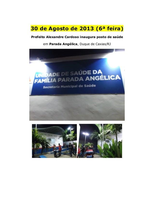 30 de Agosto de 2013 (6ª feira) Prefeito Alexandre Cardoso inaugura posto de saúde em Parada Angélica, Duque de Caxias/RJ