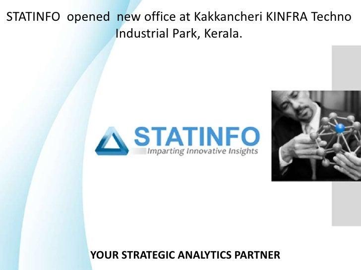 STATINFO  opened  new office at Kakkancheri KINFRA Techno Industrial Park, Kerala.<br />YOUR STRATEGIC ANALYTICS PARTNER<b...