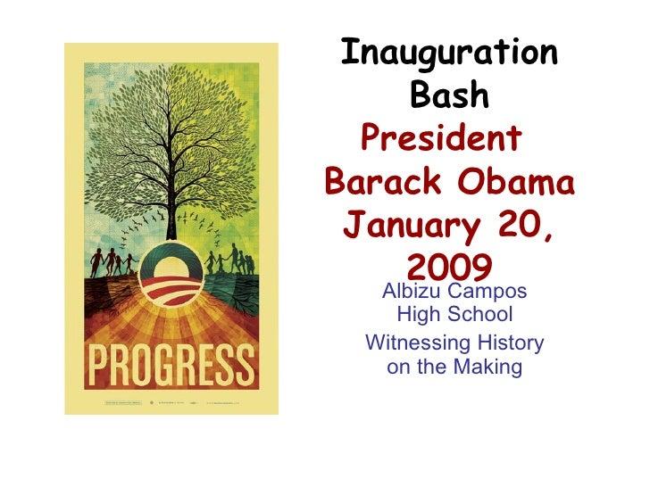 Inauguration Bash President  Barack Obama January 20, 2009 Albizu Campos High School Witnessing History on the Making