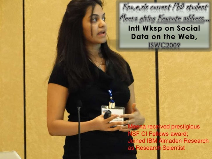 Intl Wksp on Social Data on the Web,Meena received prestigiousNSF CI Fellows award;Joined IBM Almaden Researchas Research ...