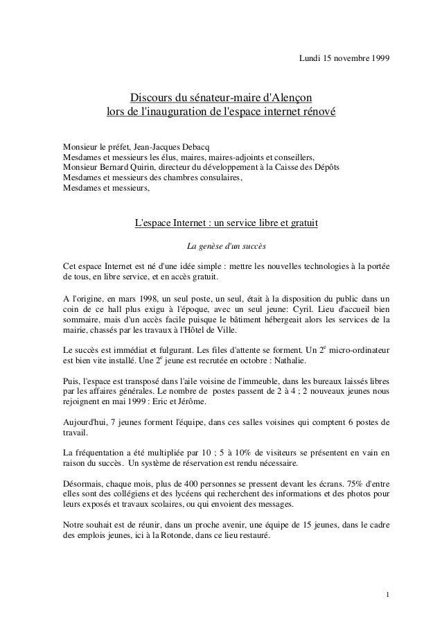 1 Lundi 15 novembre 1999 Discours du sénateur-maire d'Alençon lors de l'inauguration de l'espace internet rénové Monsieur ...