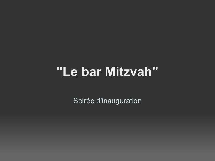 """Le bar Mitzvah"" Soirée d'inauguration"