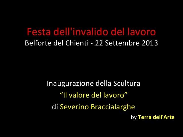 """Festa dell'invalido del lavoro Belforte del Chienti - 22 Settembre 2013 Inaugurazione della Scultura """"Il valore del lavoro..."""