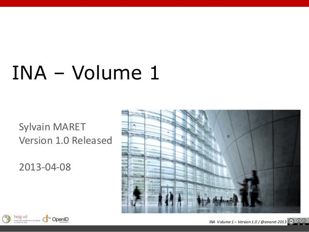 INA – Volume 1Sylvain MARETVersion 1.0 Released2013-04-08                       INA Volume 1 – Version 1.0 / @smaret 2013