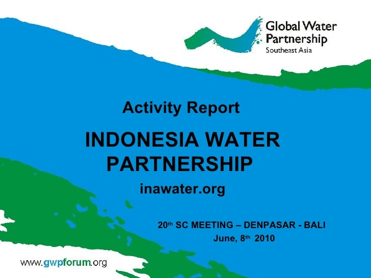 Activity Report INDONESIA WATER PARTNERSHIP  inawater.org 20 th  SC MEETING – DENPASAR - BALI    June, 8 th   2010