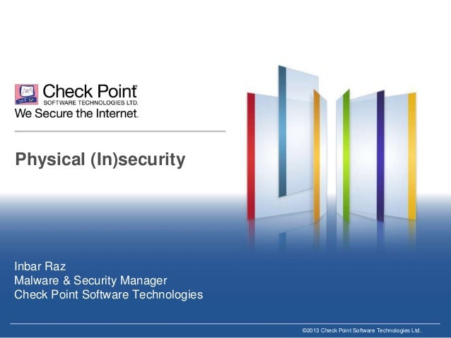 Physical (In)security  Inbar Raz Malware & Security Manager Check Point Software Technologies ©2013 Check Point Software T...