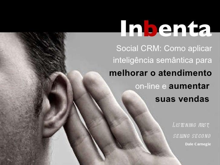 Listening first,  selling second Dale Carnegie In b enta Social CRM: Como aplicar inteligência semântica para  melhorar o ...