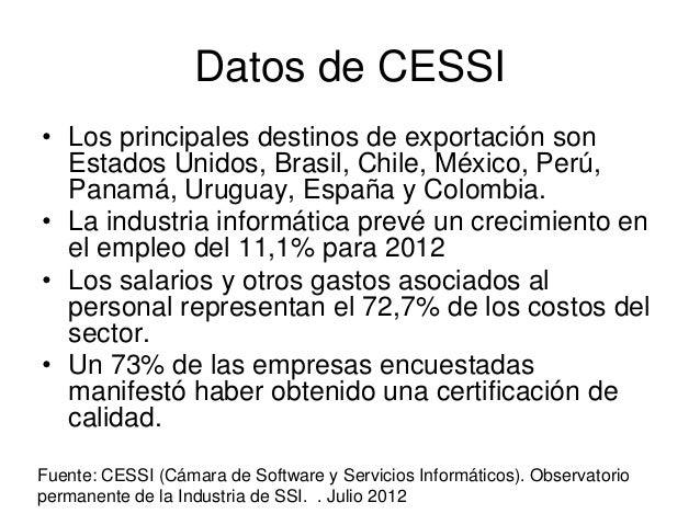 Datos de CESSI• Los principales destinos de exportación son  Estados Unidos, Brasil, Chile, México, Perú,  Panamá, Uruguay...