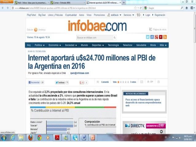 Algunas cifras• El 64% de los habitantes de la Argentina son usuarios  de Internet• 17 millones de argentinos tienen cuent...