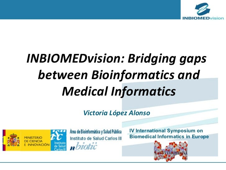 Victoria López Alonso INBIOMEDvision: Bridging gaps between Bioinformatics and Medical Informatics IV International Sympos...