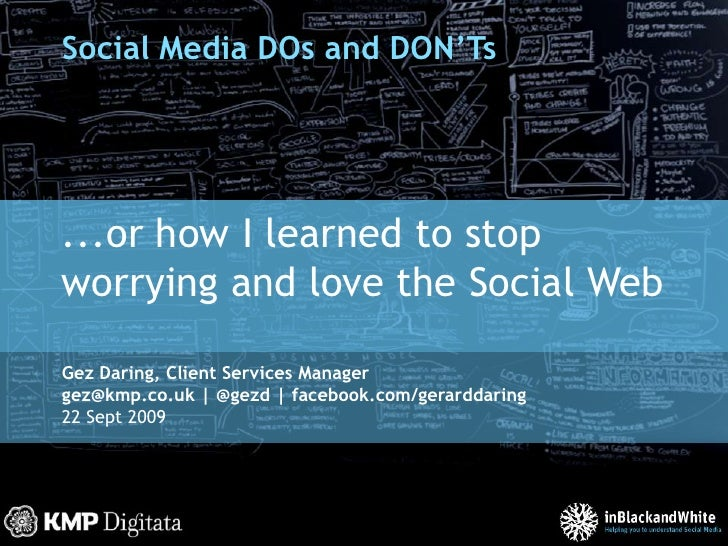 Social Media DOs and DON'Ts<br />...or how I learned to stop worrying and love the Social Web<br />