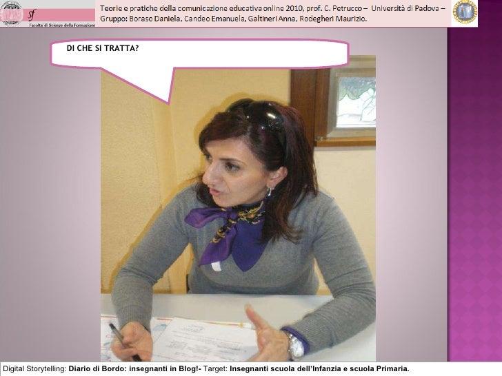 DI CHE SI TRATTA? Digital Storytelling:  Diario di Bordo: insegnanti in Blog!-  Target:  Insegnanti scuola dell'Infanzia e...