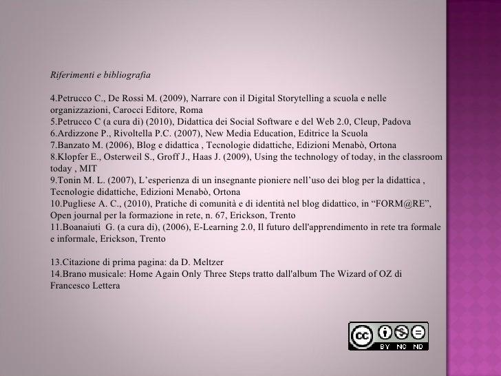 <ul><li> </li></ul><ul><li>Riferimenti e bibliografia </li></ul><ul><li>Petrucco C., De Rossi M. (2009), Narrare con il D...