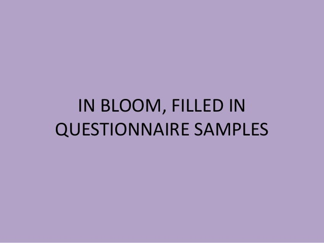 IN BLOOM, FILLED IN QUESTIONNAIRE SAMPLES