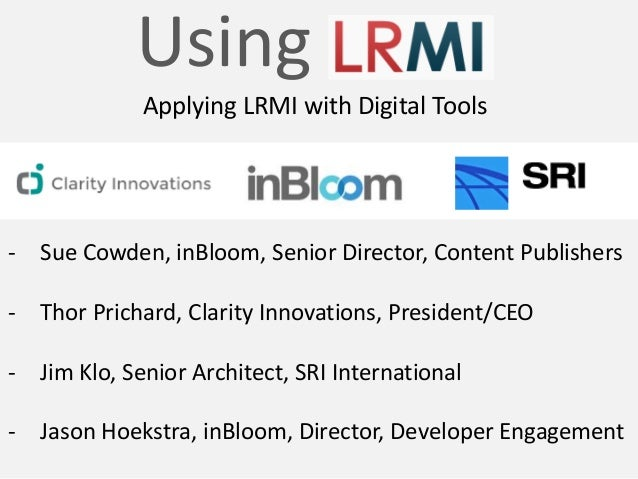 Using Applying LRMI with Digital Tools - Sue Cowden, inBloom, Senior Director, Content Publishers - Thor Prichard, Clarity...