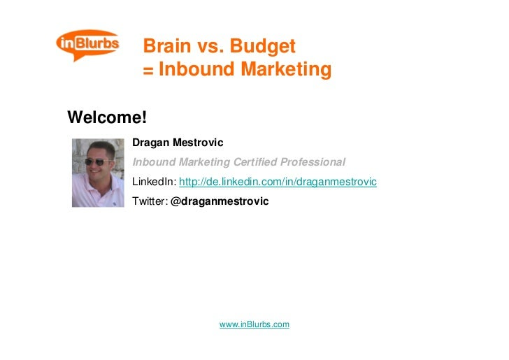 Brain vs. Budget         = Inbound Marketing  Welcome!       Dragan Mestrovic       Inbound Marketing Certified Profession...