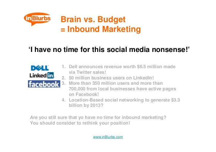 Brain vs. Budget              = Inbound Marketing  'I have no time for this social media nonsense!'                1. Dell...