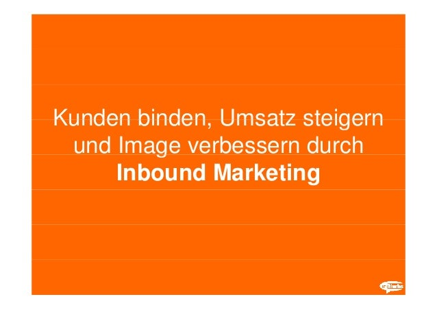 Kunden binden Umsatz steigern       binden, und Image verbessern durch         g     Inbound Marketing