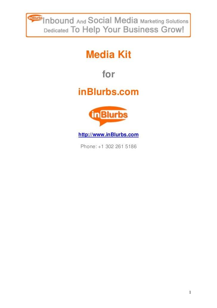 Media Kit          for inBlurbs.com    http://www.inBlurbs.com  Phone: +1 302 261 5186                               1